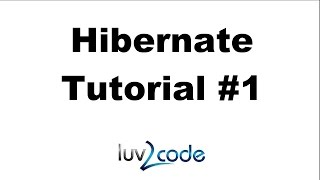 Hibernate Tutorial #1 - Hibernate Overview