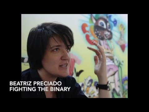 Beatriz Preciado - fighting gender binarism
