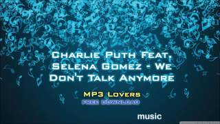 Charlie Puth Feat  Selena Gomez   We Don't Talk Anymore 320kbps MP3 free download link MP3 Lovers