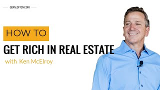 How To Get Rich In Real Estate w/Ken McElroy