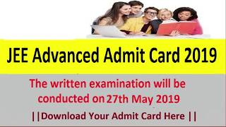 JEE Advanced Admit Card 2019 Download- Exam Date: 27th May 2019