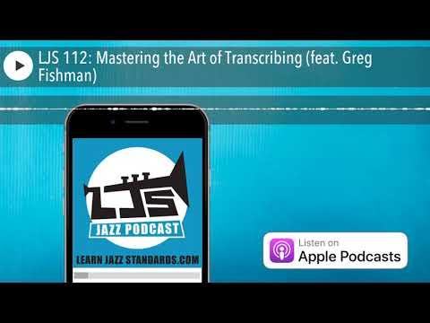 LJS 112: Mastering the Art of Transcribing (feat. Greg Fishman)