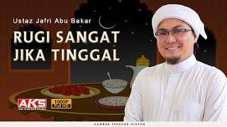 Rugi Sangat Jika Tinggal | Ustaz Jafri Abu Bakar