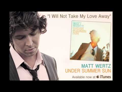 "Matt Wertz - ""I Will Not Take My Love Away"" [audio only]"