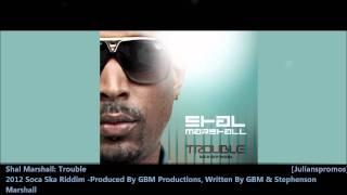 Shal Marshall : TROUBLE [2012 Trinidad Soca][Soca Ska Riddim, GBM Productons]