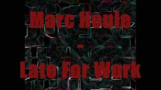 Marc Houle - Late For Work