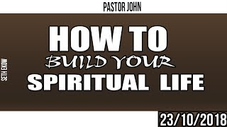 How To Build Your Spiritual Man By Pastor John