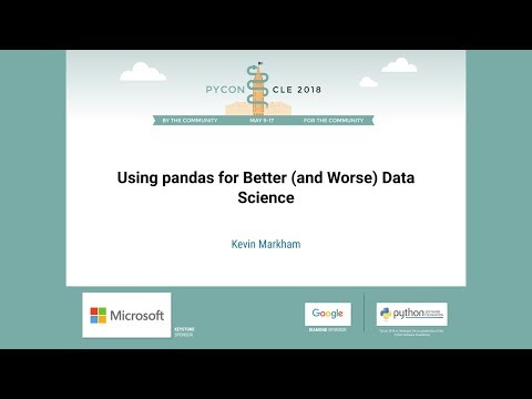 Kevin Markham - Using pandas for Better (and Worse) Data Science - PyCon 2018