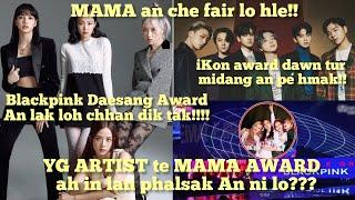 Tinge Blackpink te MAMA Award ah an in lan ngai loh???  YG Artist te Kal phalsak an ni lo em ni????