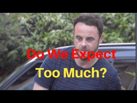 Ant McPartlin - Do We Expect Too Much?