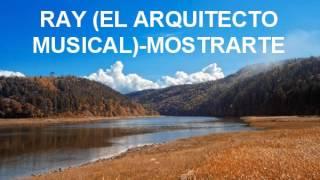 Ray El Arquitecto Musical-Mostrarte