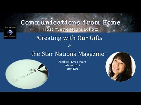 Communications From Home With Yvette Neshi Lokotz: Creating With Our Gifts & Star Nations Magazine