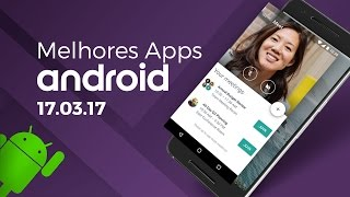Melhores apps para Android: (17/03/2017) - Baixaki Android