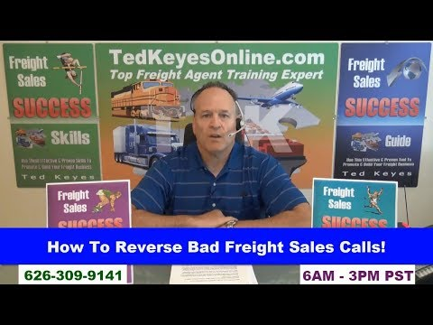 [TKO] ♦  How To Reverse Bad Freight Sales Calls!  ♦ TedKeyesOnline.com