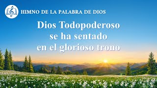 Canción cristiana | Dios Todopoderoso se ha sentado en el glorioso trono
