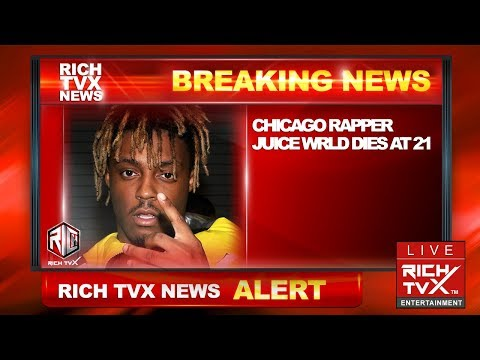 Breaking News: Chicago Rapper Juice WRLD Dies at 21 – Rich TVX News