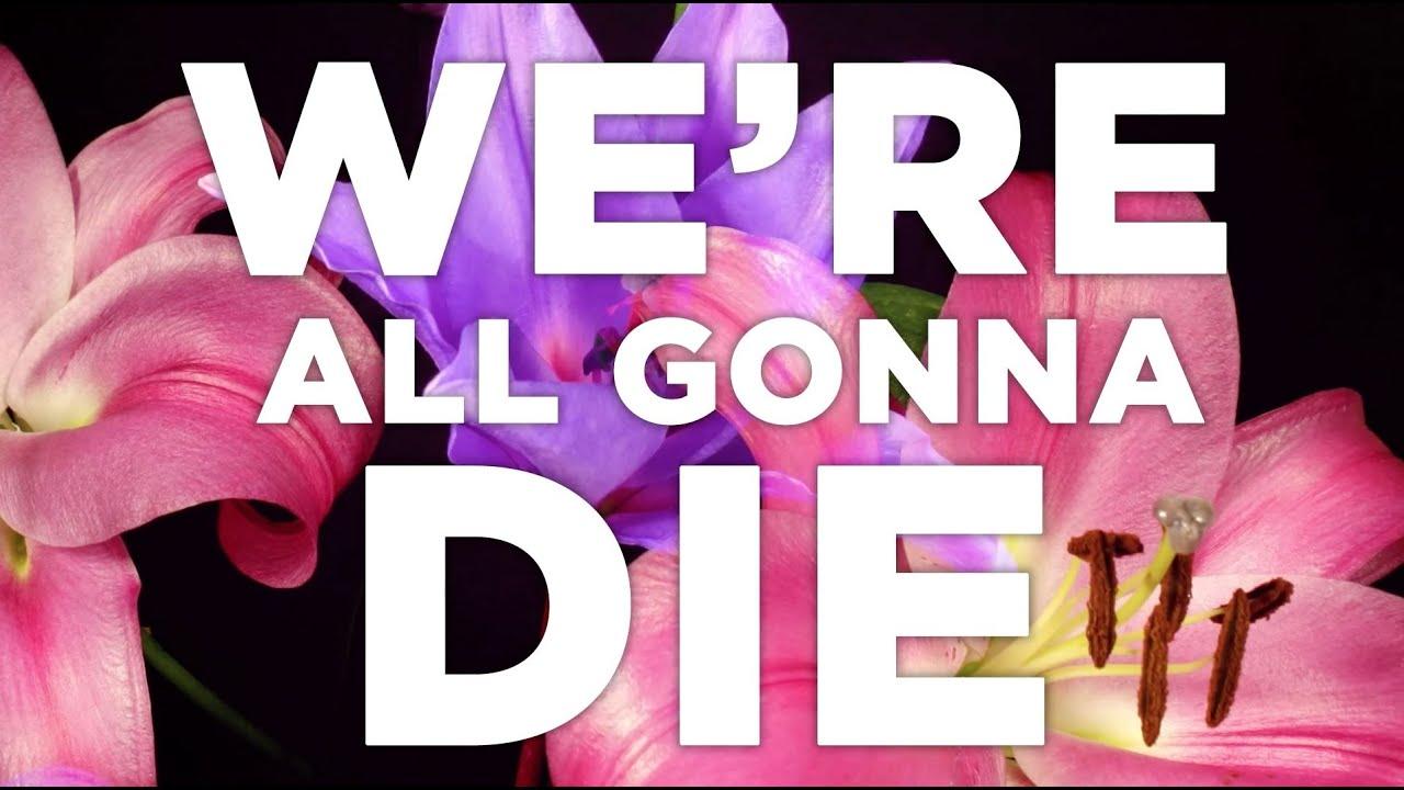 We will die anyway, sooner or later 60