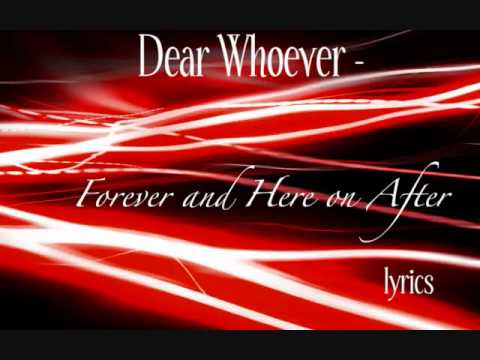 Dear Whoever-Forever and Here on After (lyrics)