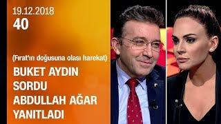 Buket Aydın 40'ta sordu, Abdullah Ağar yanıtladı - 19.12.2018 Çarşamba