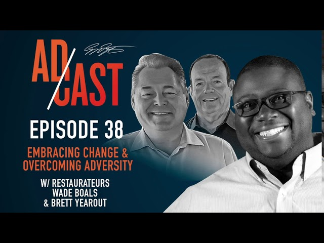 Ad Cast Episode 38 - Embracing Change & Overcoming Adversity w/ Wade Boals & Brett Yearout
