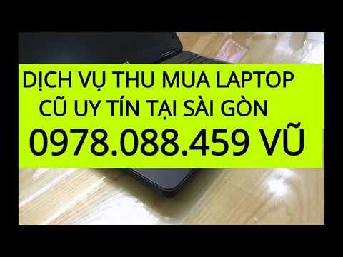 THU MUA LAPTOP CŨ TẬN NƠI TẠI TP.HCM 0978.088.459 VŨ