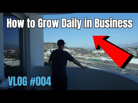 How to Grow DAILY in Business VLOG #004