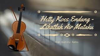 Hetty Koes Endang - Lihatlah Air Mataku [ HQ Audio ]