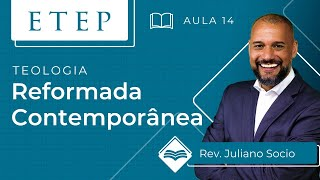ETEP | Teologia Cristã | Aula 14:  Teoria Reformada Contemporânea - Rev. Juliano Socio