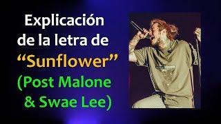 """Explicación  de la letra de """"Sunflower"""" (Post Malone & Swae Lee) Video"""