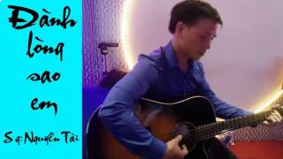 Đành lòng sao em - Nguyễn Tài