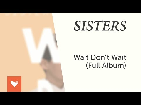 SISTERS - Wait Don't Wait (Full Album)