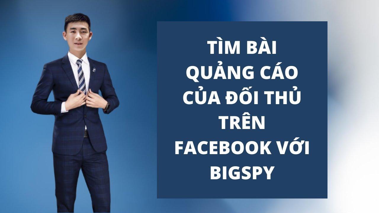 Tìm bài quảng cáo của đối thủ trên Facebook với Bigspy