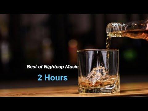 Nightcap with Nightcap Music: Best 2 Hours of Nightcap Music for your Nightcap