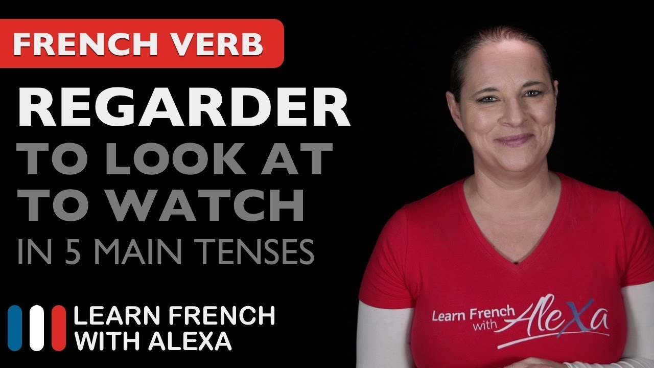 Regarder (to look at / to watch) in 5 Main French Tenses - YouTube