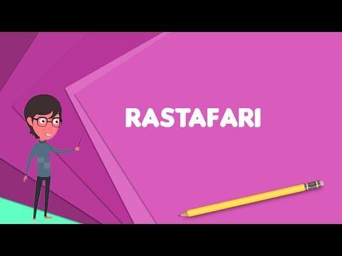 What Is Rastafari? Explain Rastafari, Define Rastafari, Meaning Of Rastafari