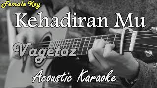 Kehadiran Mu - Vagetoz (Acoustic Karaoke) Female Key