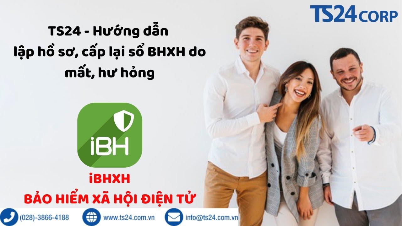 iBHXH – Hướng dẫn lập hồ sơ, cấp lại sổ BHXH do mất, hư hỏng | TS24 Corp