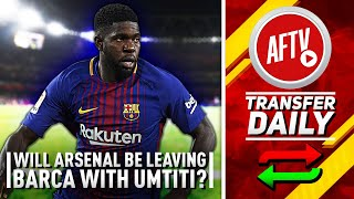Will Arsenal Be Leaving Barcelona With Any of Their Stars? (Feat DT) | AFTV Transfer Daily