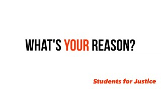 What's Your Reason? | Students for Justice PSA