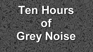 Grey Noise - Ambient Sound - Ten Hours