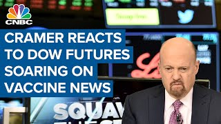 Jim Cramer reacts to Dow futures soaring on news that Pfizer vaccine is 90% effective