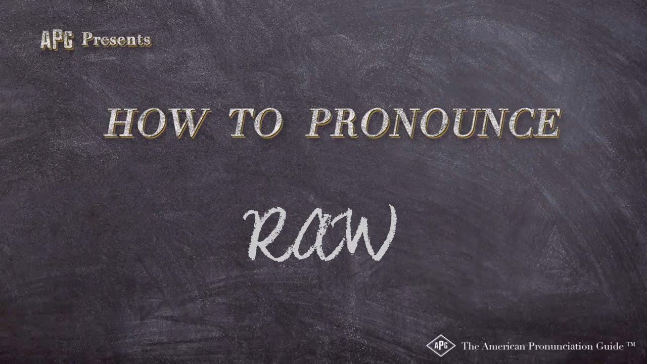 How to Pronounce RAW  RAW Pronunciation