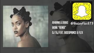 Dj Flex ~ Work. (Remix) feat  Dj Taj & BasedPrince