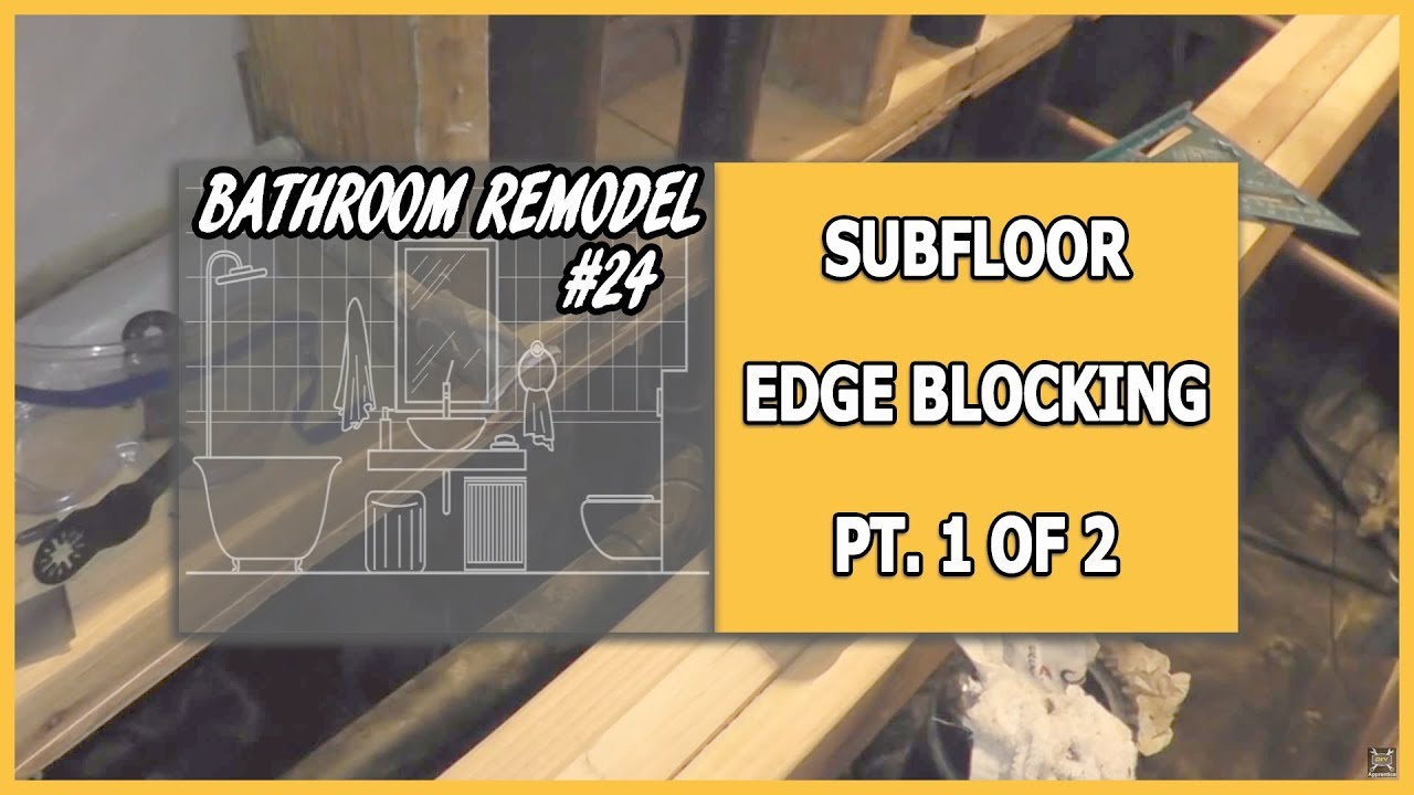 Bathroom Subfloor Replacement bathroom remodel 24 - subfloor edge blocking pt 1 of 2 - youtube