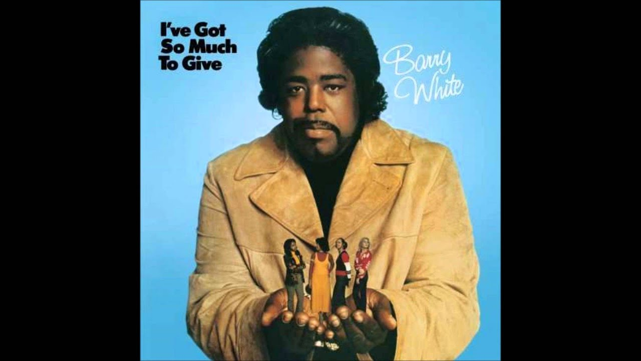 Barry White I Ve Got So Much To Give Youtube