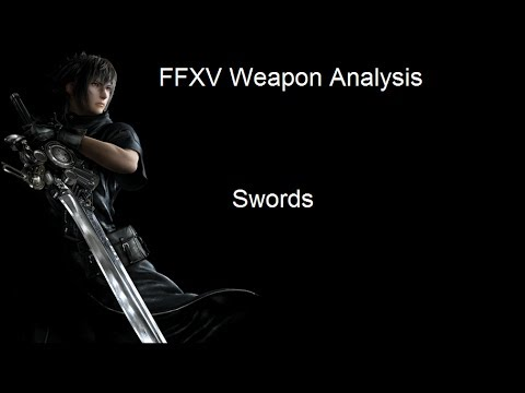 FFXV Weapon Analysis - Swords: Jack of all trades