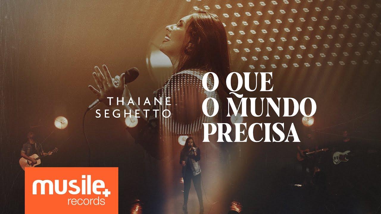 Thaiane Seghetto - O Que o Mundo Precisa (Ao Vivo)