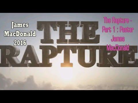 The Rapture - Part 1 : Pastor James MacDonald