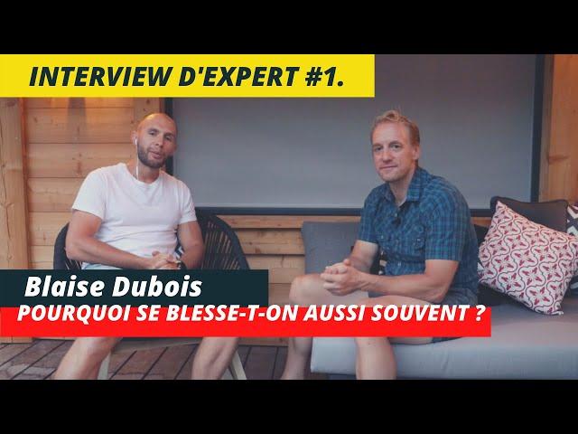 BLAISE DUBOIS : POURQUOI SE BLESSE-T-ON SI SOUVENT ? - INTERVIEW D'EXPERT #1.