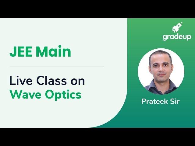 Live Class on Wave Optics by Prateek Sir | Physics | JEE Main 2019